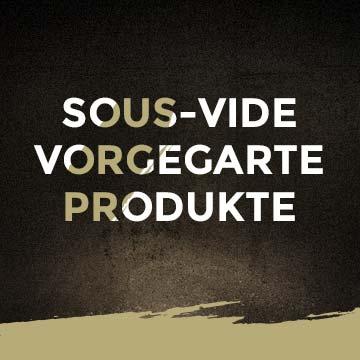 Sous-Vide vorgegarte Produkte